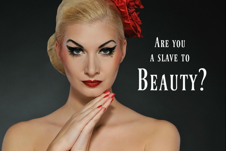 Are you a slave to beauty